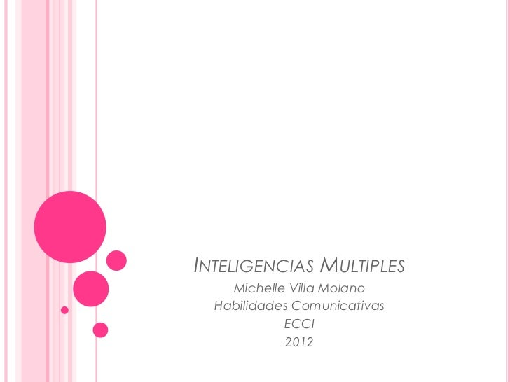 INTELIGENCIAS MULTIPLES    Michelle Villa Molano  Habilidades Comunicativas            ECCI             2012