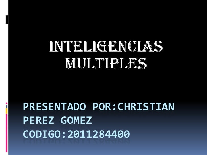 INTELIGENCIAS      MULTIPLESPRESENTADO POR:CHRISTIANPEREZ GOMEZCODIGO:2011284400