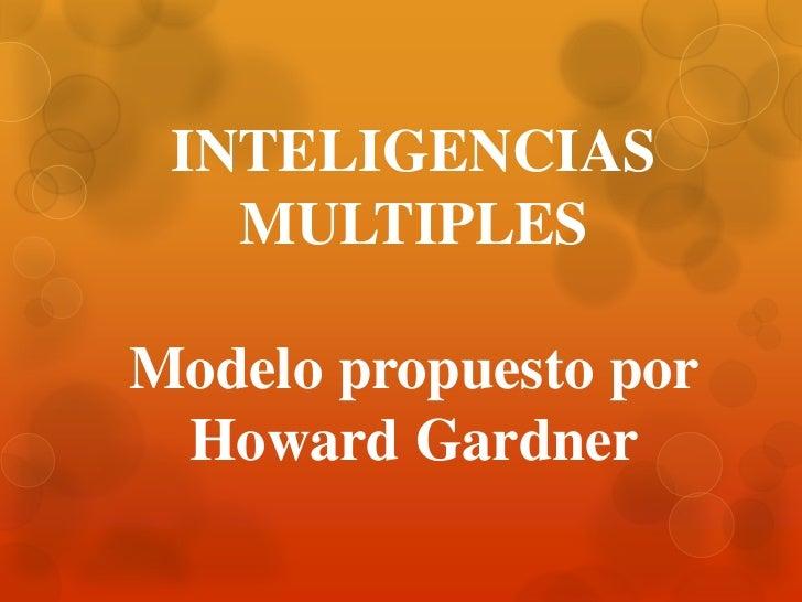 INTELIGENCIAS   MULTIPLESModelo propuesto por Howard Gardner