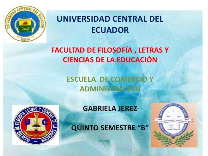 UNIVERSIDAD CENTRAL DEL        ECUADORFACULTAD DE FILOSOFÍA , LETRAS Y   CIENCIAS DE LA EDUCACIÓN    ESCUELA DE COMERCIO Y...