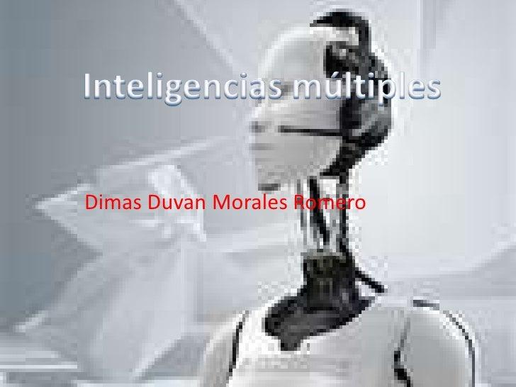 Inteligencias múltiples<br />Dimas Duvan Morales Romero<br />