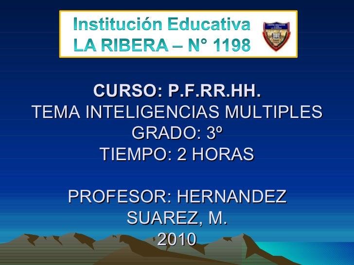 CURSO: P.F.RR.HH. TEMA INTELIGENCIAS MULTIPLES GRADO: 3º TIEMPO: 2 HORAS PROFESOR: HERNANDEZ SUAREZ, M. 2010