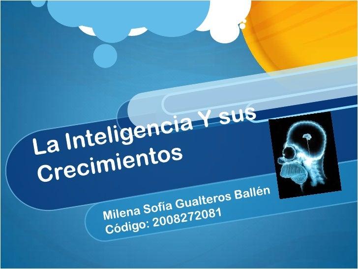 La Inteligencia Y sus Crecimientos<br />Milena Sofía Gualteros Ballén<br />Código: 2008272081<br />