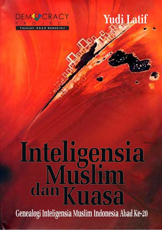 Inteligensia Muslim dan Kuasa Genealogi Inteligensia Muslim Indonesia Abad Ke-20  Penulis: Yudi Latif Pengantar: Prof. Jam...