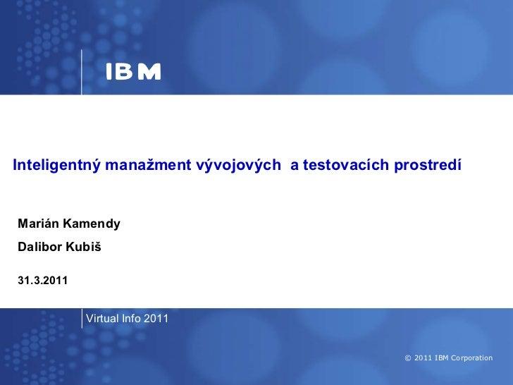 Inteligentný manažment vývojových  a  testovacích prostredí M arián  K amendy Dalibor  K ubiš 31 . 3 . 20 1 1