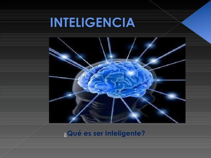 <ul><li>¿ Qué es ser Inteligente? </li></ul>