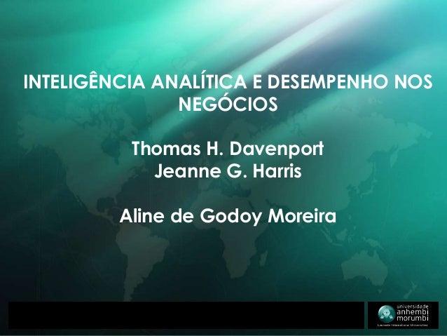 15/05/2014 1 INTELIGÊNCIA ANALÍTICA E DESEMPENHO NOS NEGÓCIOS Thomas H. Davenport Jeanne G. Harris Aline de Godoy Moreira