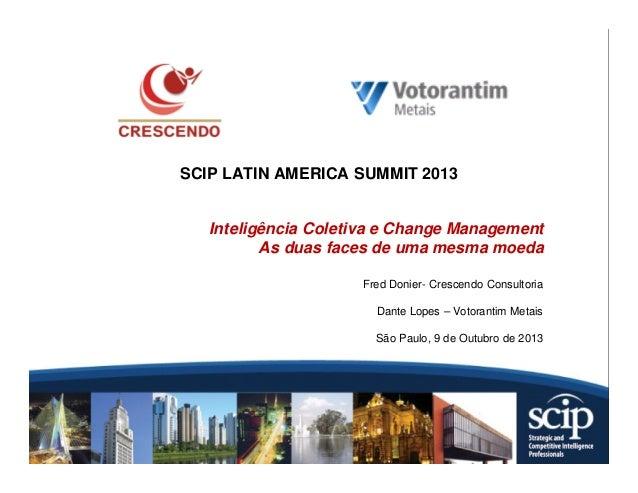 SCIP LATIN AMERICA SUMMIT 2013  Inteligência Coletiva e Change Management  As duas faces de uma mesma moeda  Fred Donier- ...