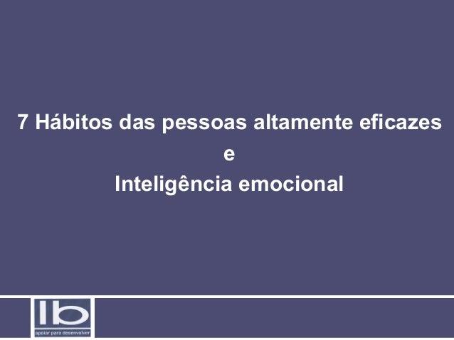 7 Hábitos das pessoas altamente eficazes e Inteligência emocional