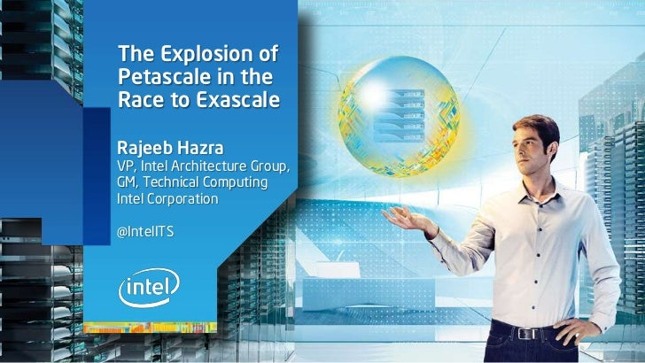 The Explosion ofPetascale in theRace to ExascaleRajeeb HazraVP, Intel Architecture Group,GM, Technical ComputingIntel Corp...