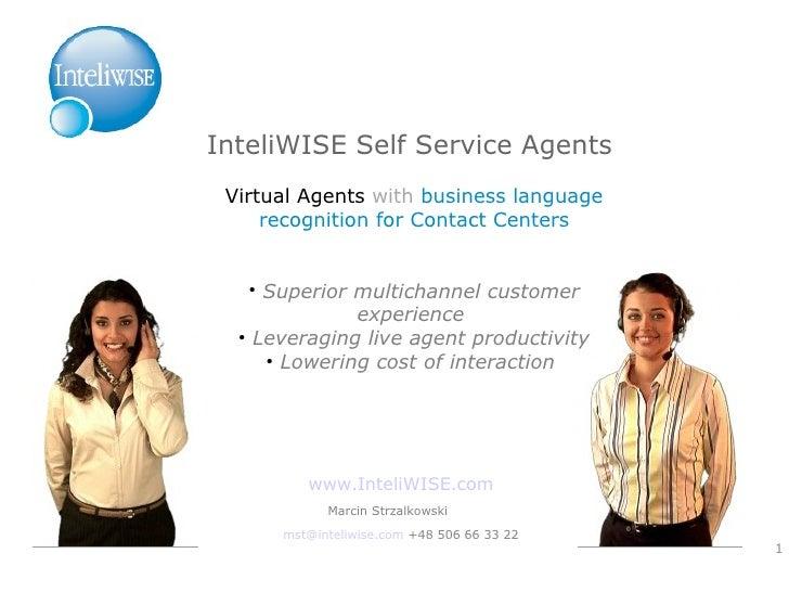 <ul><li>InteliWISE Self Service Agents  </li></ul><ul><li>Virtual Agents  with   business language recognition for Contact...