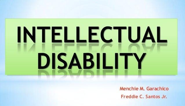Menchie M. Garachico Freddie C. Santos Jr. INTELLECTUAL DISABILITY
