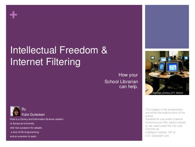 + Intellectual Freedom & Internet Filtering How your School Librarian can help. CC Image courtesy of P. Manker  By Kate Gu...