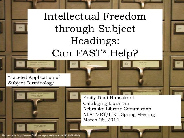 Intellectual Freedom through Subject Headings: Can FAST* Help? Emily Dust Nimsakont Cataloging Librarian Nebraska Library ...