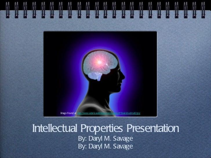 Intellectual Properties Presentation By: Daryl M. Savage By: Daryl M. Savage Image Found at:  http://www.adamsaustinlegal....