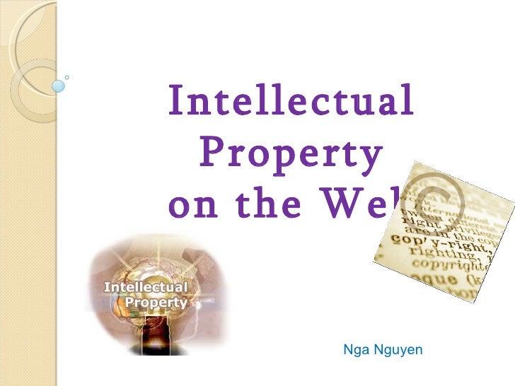 Intellectual Property on the Web Nga Nguyen