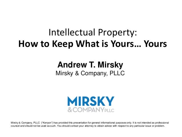 Intellectual Property:      How to Keep What is Yours… Yours                                         Andrew T. Mirsky     ...