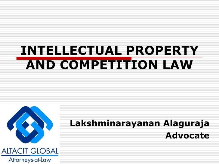 INTELLECTUAL PROPERTY AND COMPETITION LAW Lakshminarayanan Alaguraja Advocate