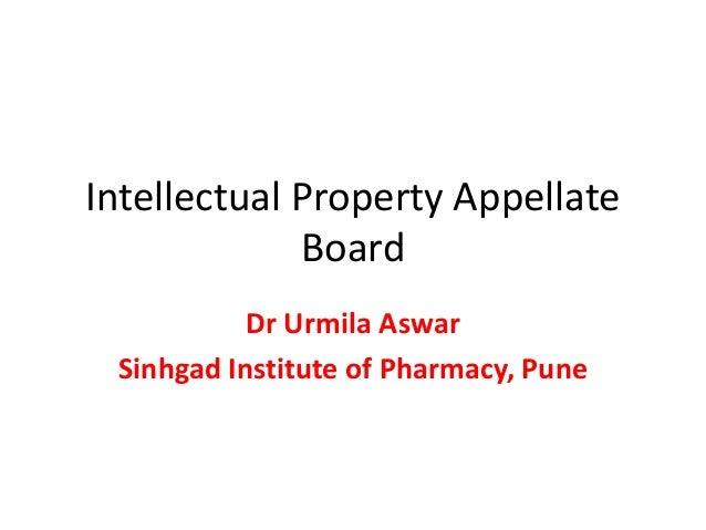 Intellectual Property Appellate Board Dr Urmila Aswar Sinhgad Institute of Pharmacy, Pune
