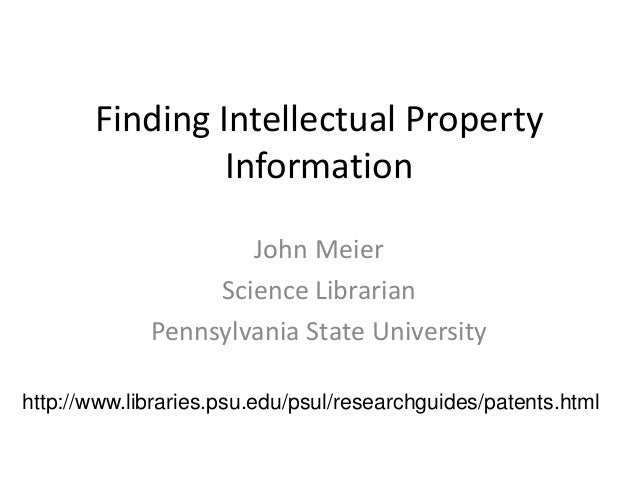 Finding Intellectual Property Information John Meier Science Librarian Pennsylvania State University http://www.libraries....
