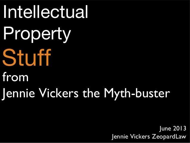IntellectualIntellectualPropertyPropertyStuffStuffJune 2013June 2013Jennie Vickers ZeopardLawJennie Vickers ZeopardLawfrom...