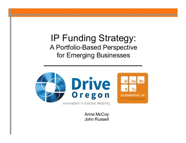 IP Funding Strategy: A Portfolio-Based Perspective for Emerging Businesses  Anna McCoy John Russell