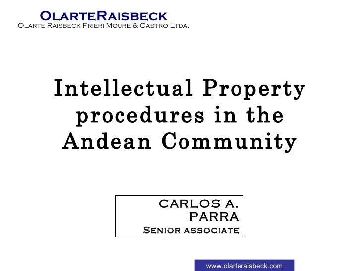 Intellectual Property procedures in the Andean Community CARLOS A. PARRA Senior associate