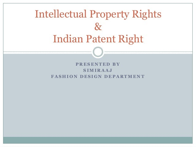 Intellectual Property Rights & Indian Patent Right PRESENTED BY SIMIRAAJ FASHION DESIGN DEPARTMENT