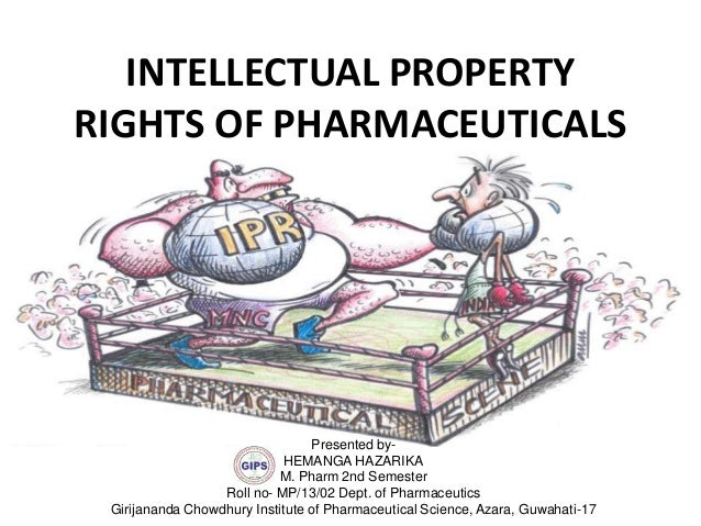 INTELLECTUAL PROPERTY RIGHTS OF PHARMACEUTICALS Presented by- HEMANGA HAZARIKA M. Pharm 2nd Semester Roll no- MP/13/02 Dep...