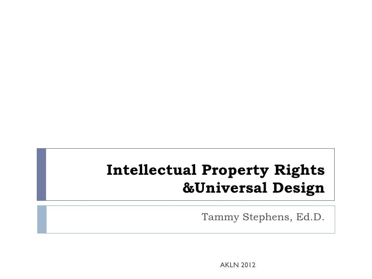 Intellectual Property Rights          &Universal Design            Tammy Stephens, Ed.D.               AKLN 2012