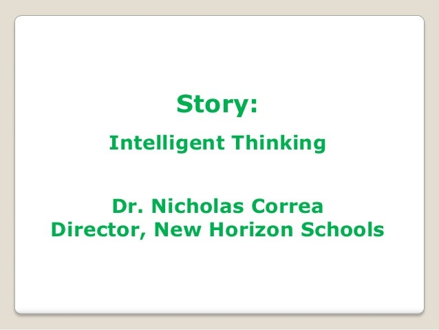 Story:     Intelligent Thinking     Dr. Nicholas CorreaDirector, New Horizon Schools