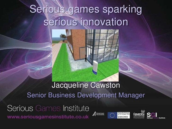 Serious games sparking serious innovation<br />Jacqueline Cawston<br />Senior Business Development Manager <br />