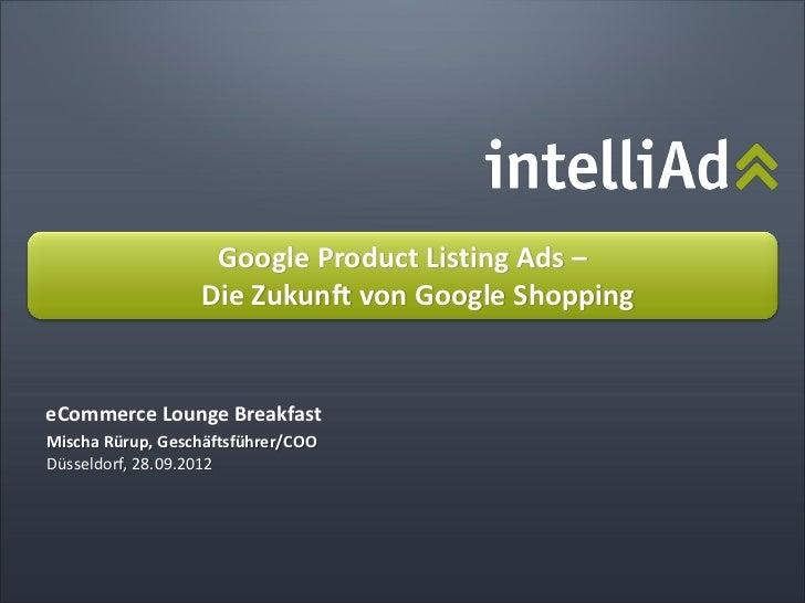 Google Product Listing Ads –                  Die Zukunft von Google ShoppingeCommerce Lounge BreakfastMischa Rürup, Gesch...