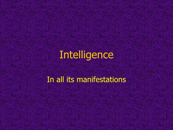 Intelligence In all its manifestations