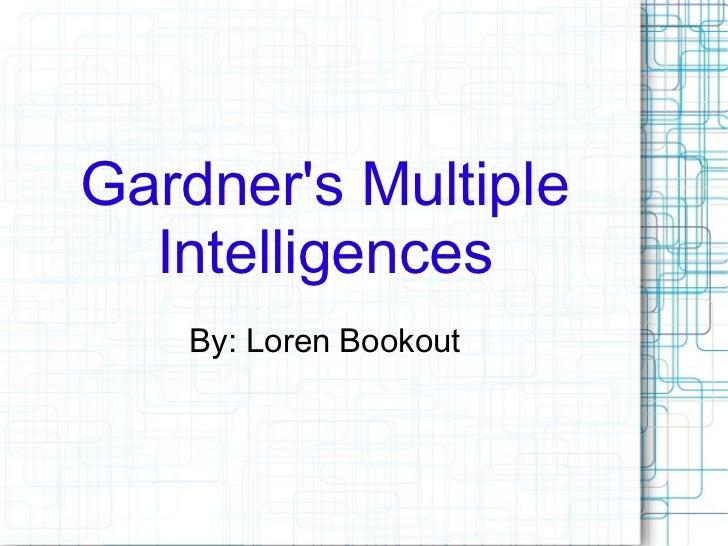 Gardners Multiple  Intelligences    By: Loren Bookout