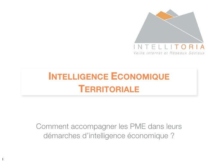 INTELLIGENCE ECONOMIQUE              TERRITORIALE       Comment accompagner les PME dans leurs      démarches d'intelligen...