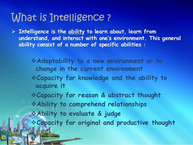 general intelligence and specific abilities psychology essay The general intelligence factor (abbreviated g) is a controversial construct used in psychology (see also psychometrics) to quantify what is common to the scores of.