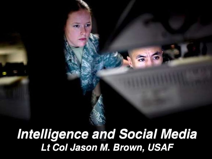 Intelligence and Social MediaLt Col Jason M. Brown, USAF<br />