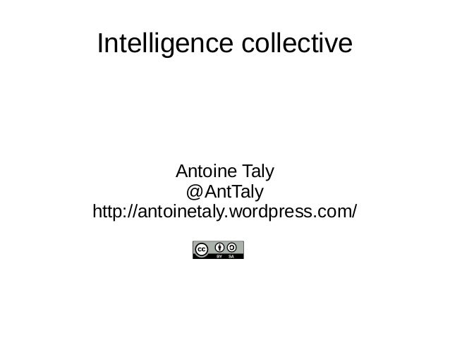 Intelligence collective Antoine Taly @AntTaly http://antoinetaly.wordpress.com/
