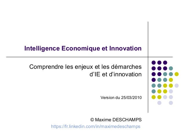 Intelligence Economique et Innovation Comprendre les enjeux et les démarches d'IE et d'innovation Version du 25/03/2010 © ...