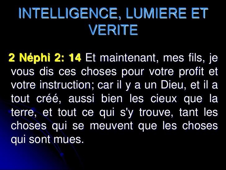 INTELLIGENCE, LUMIERE ET           VERITE2 Néphi 2: 14 Et maintenant, mes fils, jevous dis ces choses pour votre profit et...