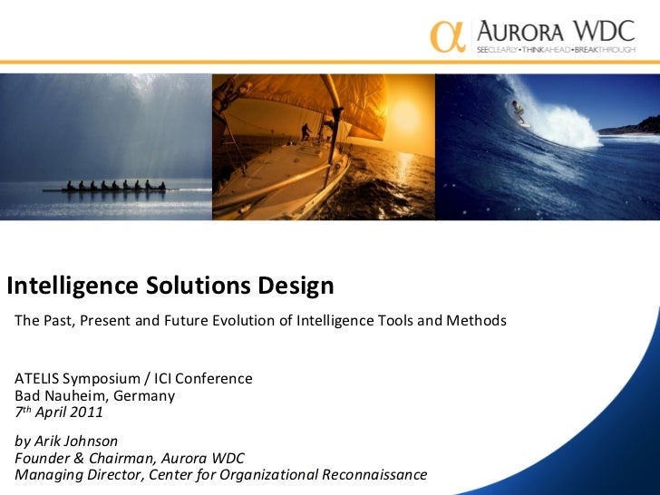 Intelligence Solutions Design The Past, Present and Future Evolution of Intelligence Tools and Methods ATELIS Symposium / ...