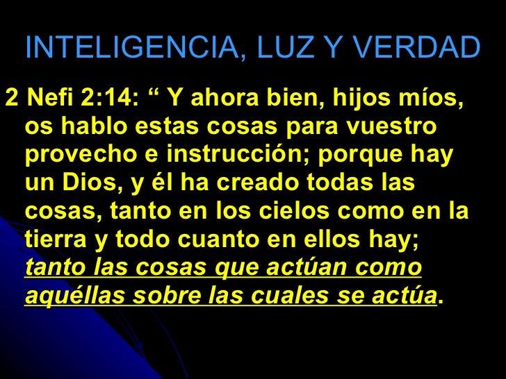 """INTELIGENCIA, LUZ Y VERDAD <ul><li>2  Nefi 2:14: """" Y ahora bien, hijos míos, os hablo estas cosas para vuestro provecho e ..."""