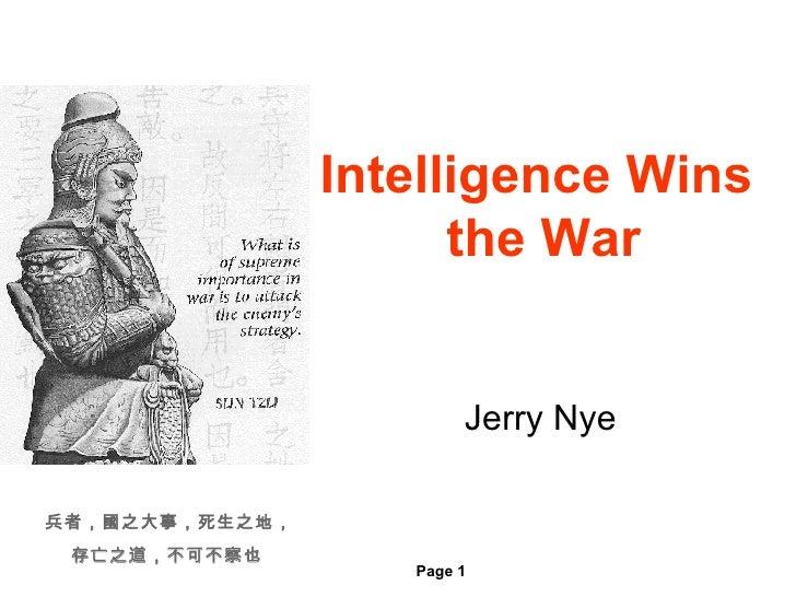Intelligence Wins  the War Jerry Nye 兵者,國之大事,死生之地, 存亡之道,不可不察也