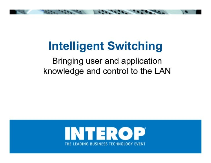 Intelligent Switching   Bringing user and application knowledge and control to the LAN