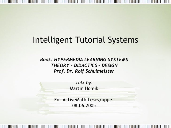 Intelligent Tutorial Systems Book: HYPERMEDIA LEARNING SYSTEMS THEORY – DIDACTICS – DESIGN Prof. Dr. Rolf Schulmeister Tal...