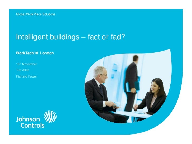 Global WorkPlace SolutionsIntelligent buildings – fact or fad?WorkTech10 London15th NovemberTim AllenRichard Power