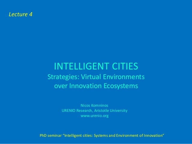 Lecture 4                    INTELLIGENT CITIES                Strategies: Virtual Environments                  over Inno...