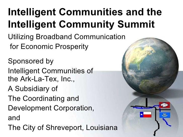 Intelligent Communities and the Intelligent Community Summit  Utilizing Broadband Communication for Economic Prosperity Sp...