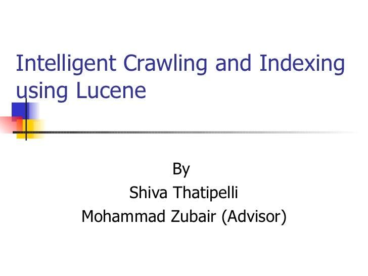 Intelligent Crawling and Indexingusing Lucene                 By           Shiva Thatipelli      Mohammad Zubair (Advisor)